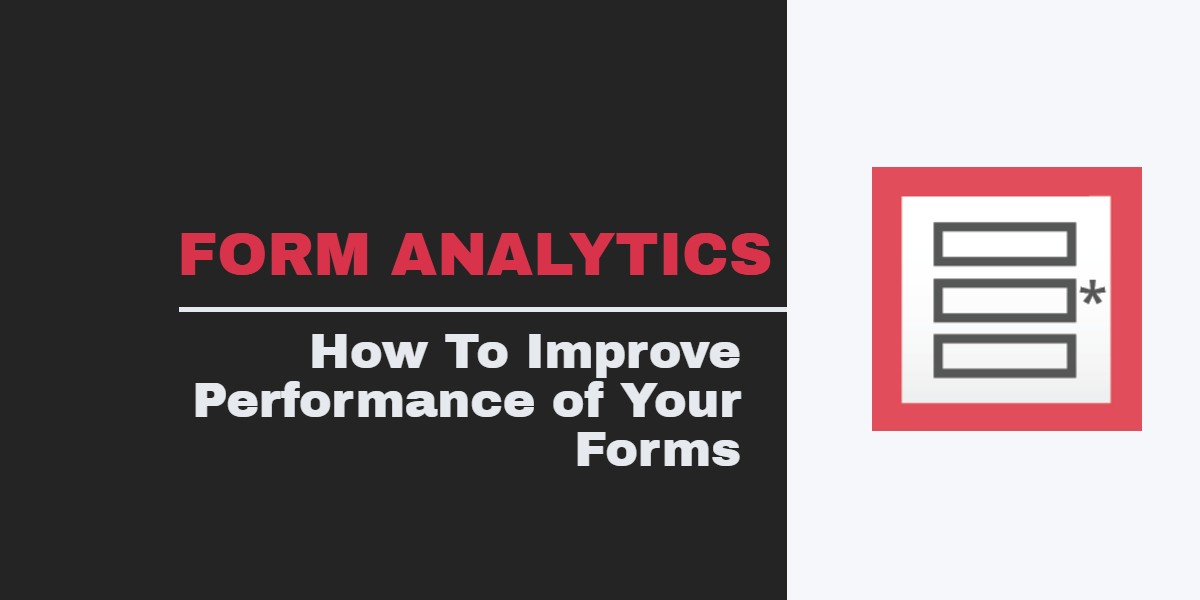 Form Analytics - How To Improve Performance of Your Forms